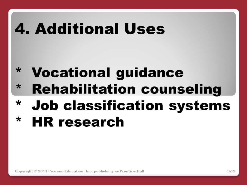 4. Additional Uses * Vocational guidance * Rehabilitation counseling