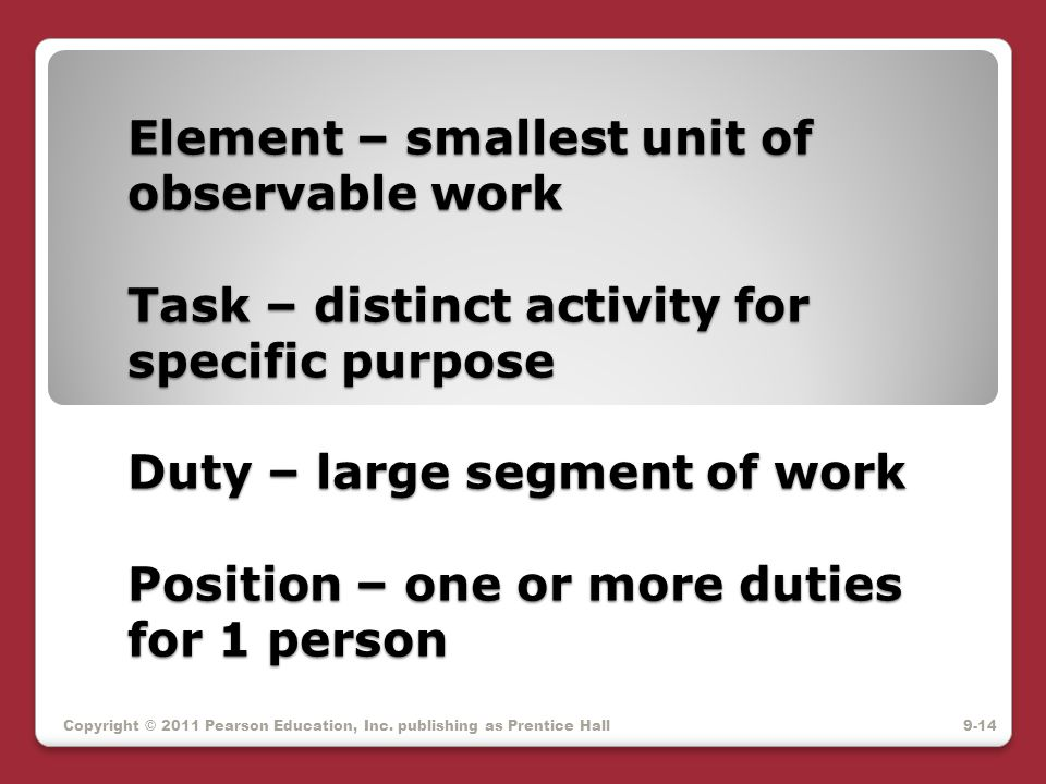 Element – smallest unit of observable work Task – distinct activity for specific purpose Duty – large segment of work Position – one or more duties for 1 person