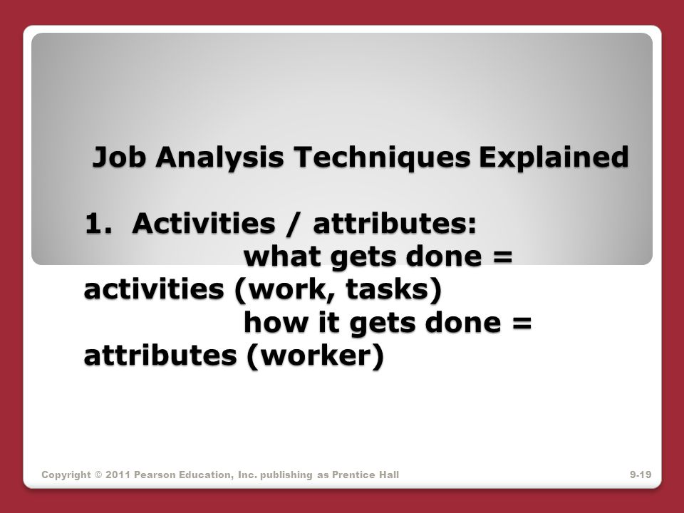Job Analysis Techniques Explained 1. Activities / attributes: