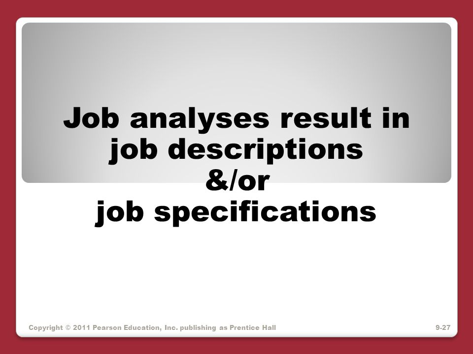 Job analyses result in job descriptions &/or job specifications