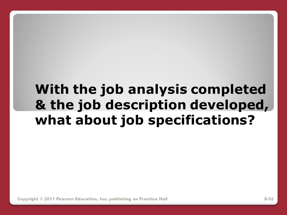 With the job analysis completed & the job description developed, what about job specifications