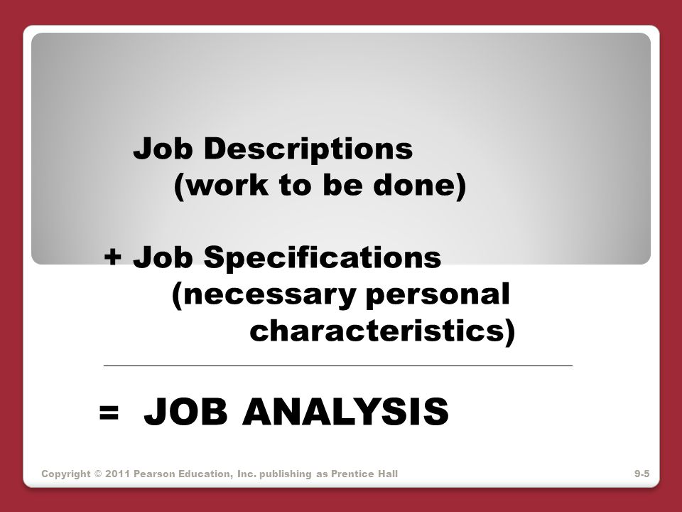 = JOB ANALYSIS Job Descriptions (work to be done) + Job Specifications