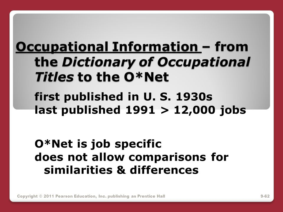 Occupational Information – from the Dictionary of Occupational Titles to the O*Net first published in U. S. 1930s last published 1991 > 12,000 jobs O*Net is job specific does not allow comparisons for similarities & differences
