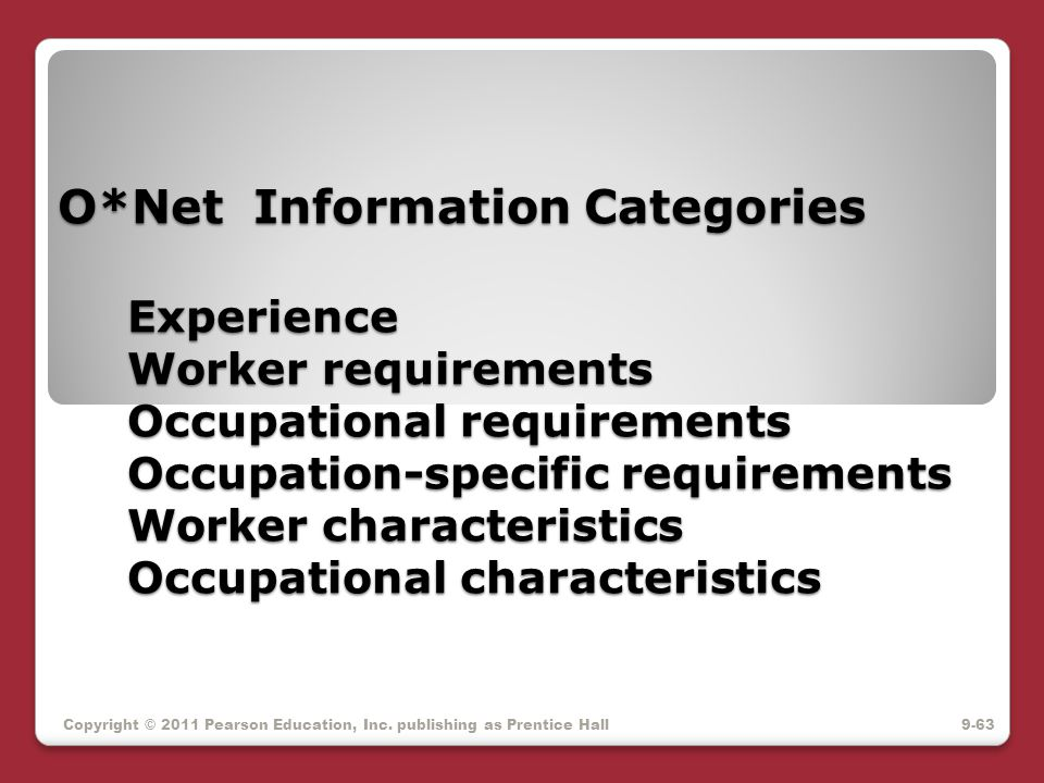 O*Net Information Categories Experience Worker requirements Occupational requirements Occupation-specific requirements Worker characteristics Occupational characteristics