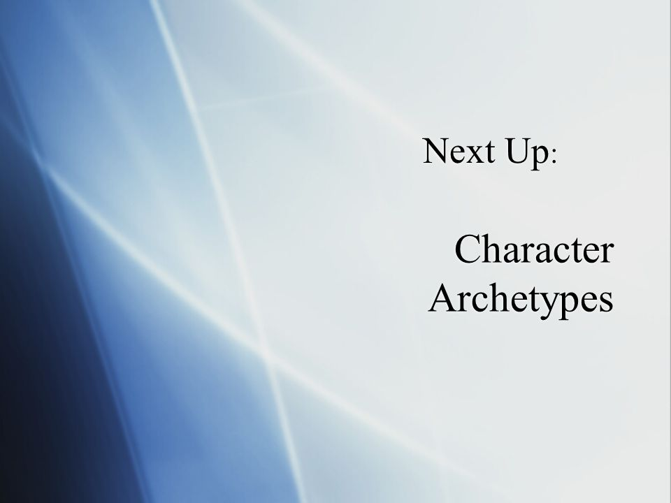 Next Up: Character Archetypes