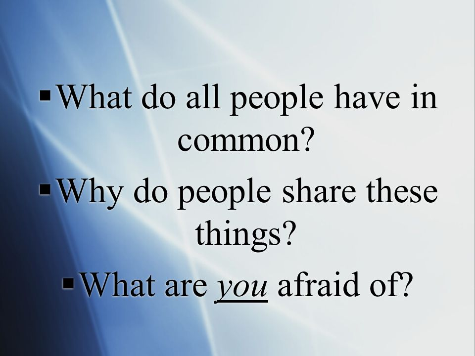 What do all people have in common Why do people share these things