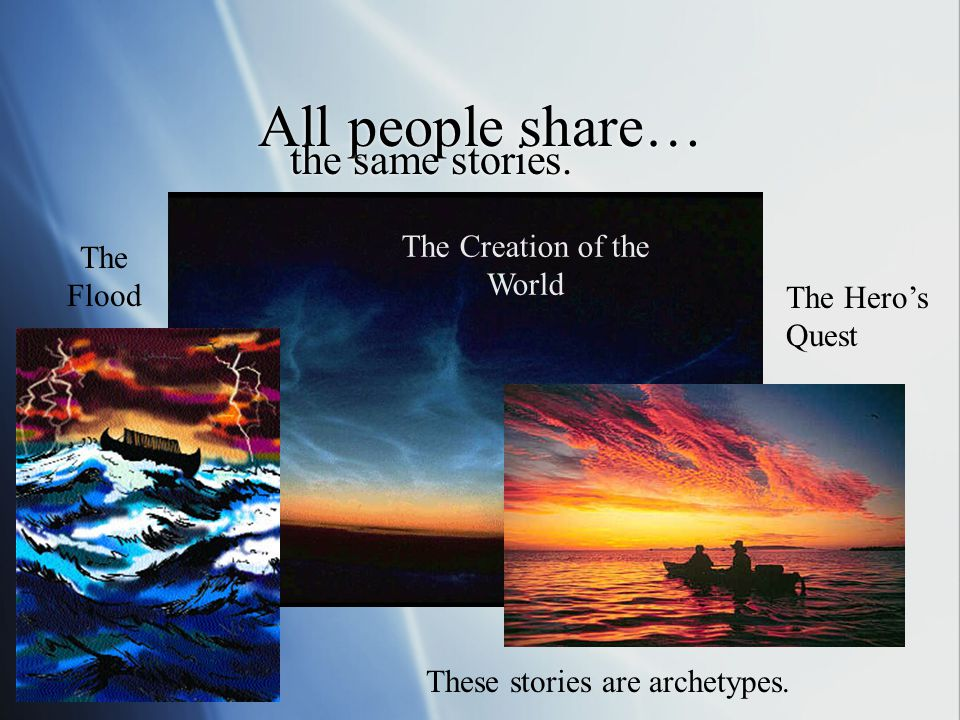 All people share… the same stories. The Creation of the World
