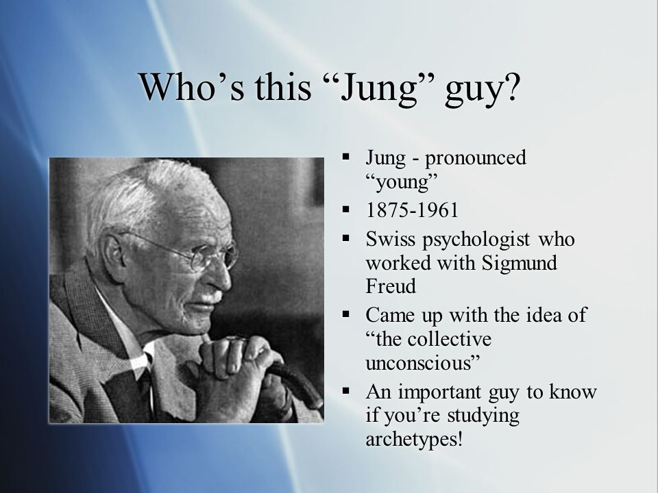 Who's this Jung guy Jung - pronounced young 1875-1961