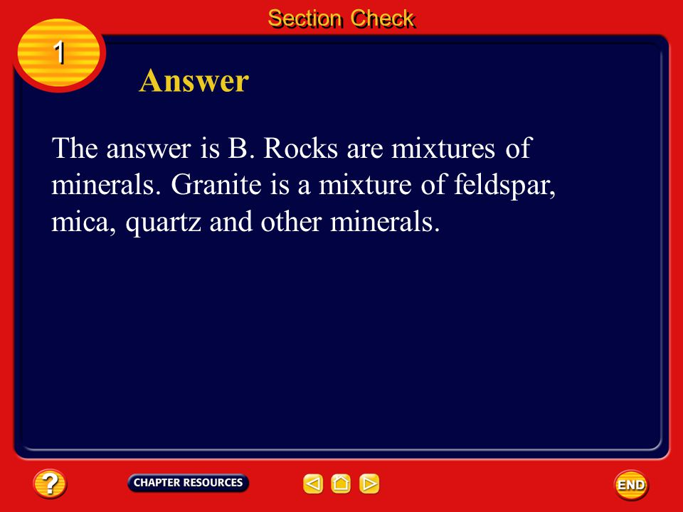 Section Check 1. Answer. The answer is B. Rocks are mixtures of minerals.