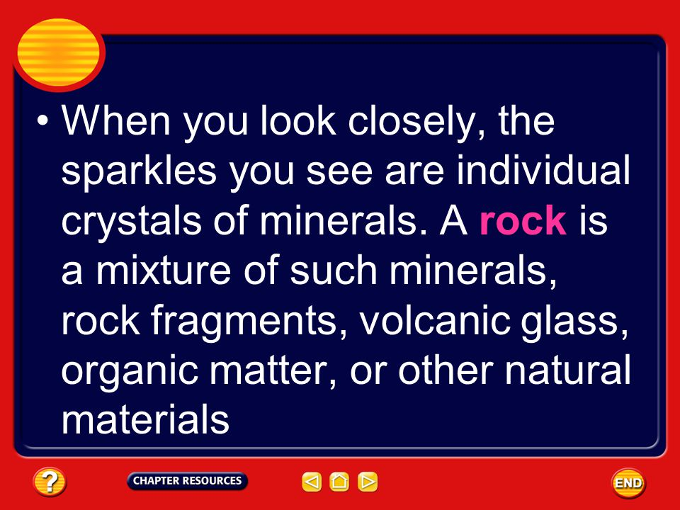 When you look closely, the sparkles you see are individual crystals of minerals.