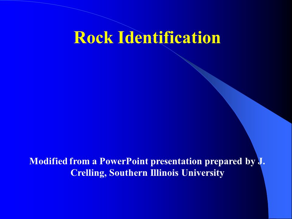 Rock Identification Modified from a PowerPoint presentation prepared by J.