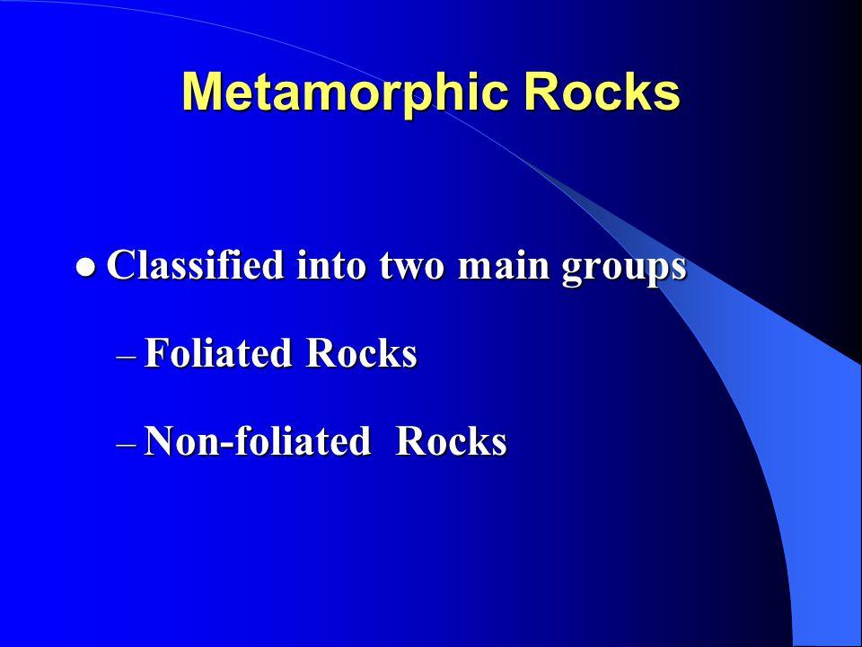 Metamorphic Rocks Classified into two main groups Foliated Rocks