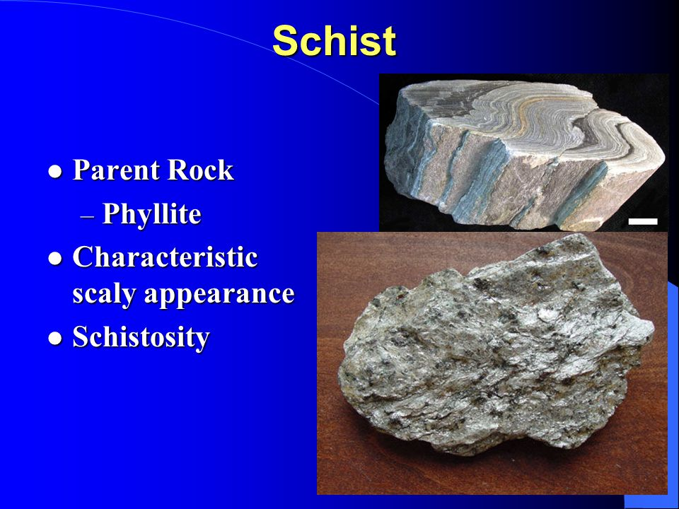 Schist Parent Rock Phyllite Characteristic scaly appearance