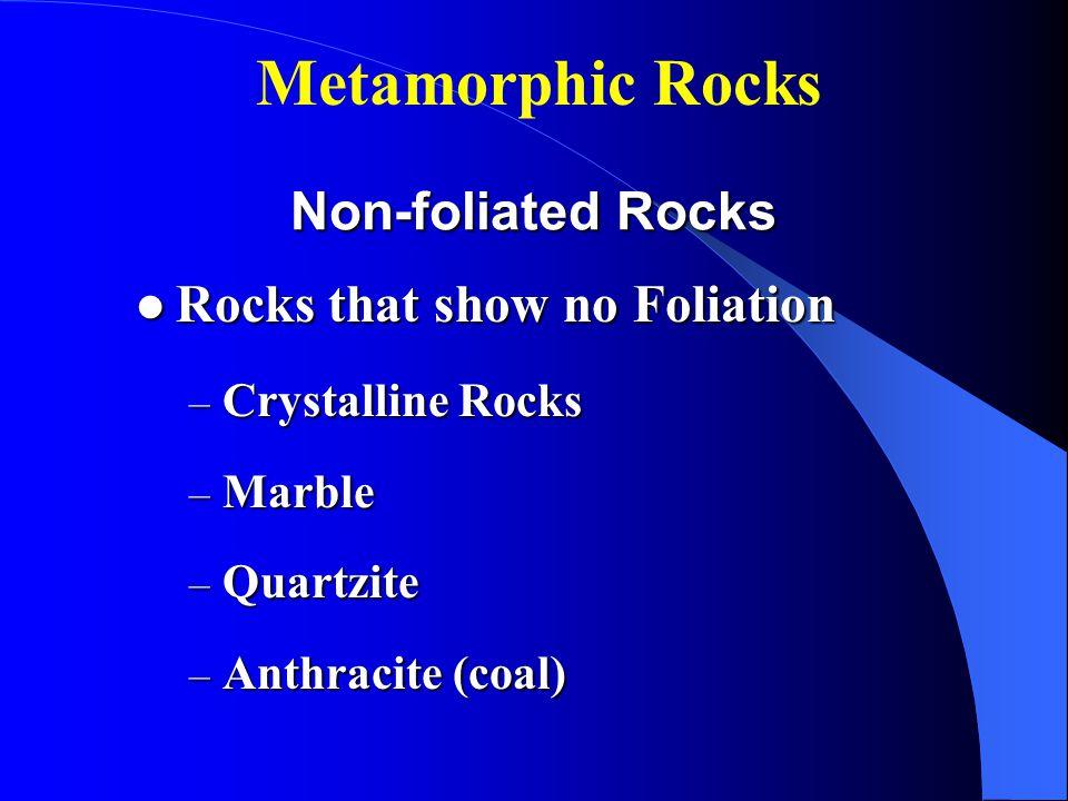 Metamorphic Rocks Non-foliated Rocks Rocks that show no Foliation