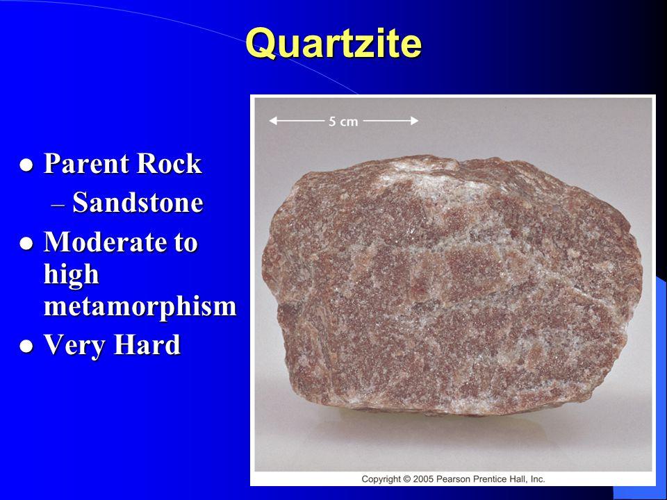 Quartzite Parent Rock Sandstone Moderate to high metamorphism