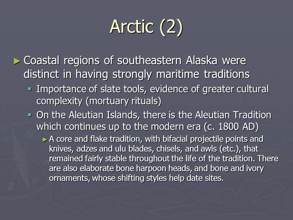 Arctic (2) Coastal regions of southeastern Alaska were distinct in having strongly maritime traditions.