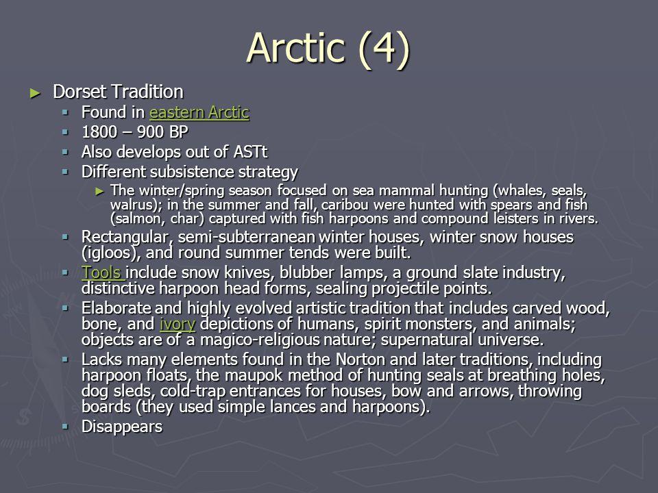 Arctic (4) Dorset Tradition Found in eastern Arctic 1800 – 900 BP