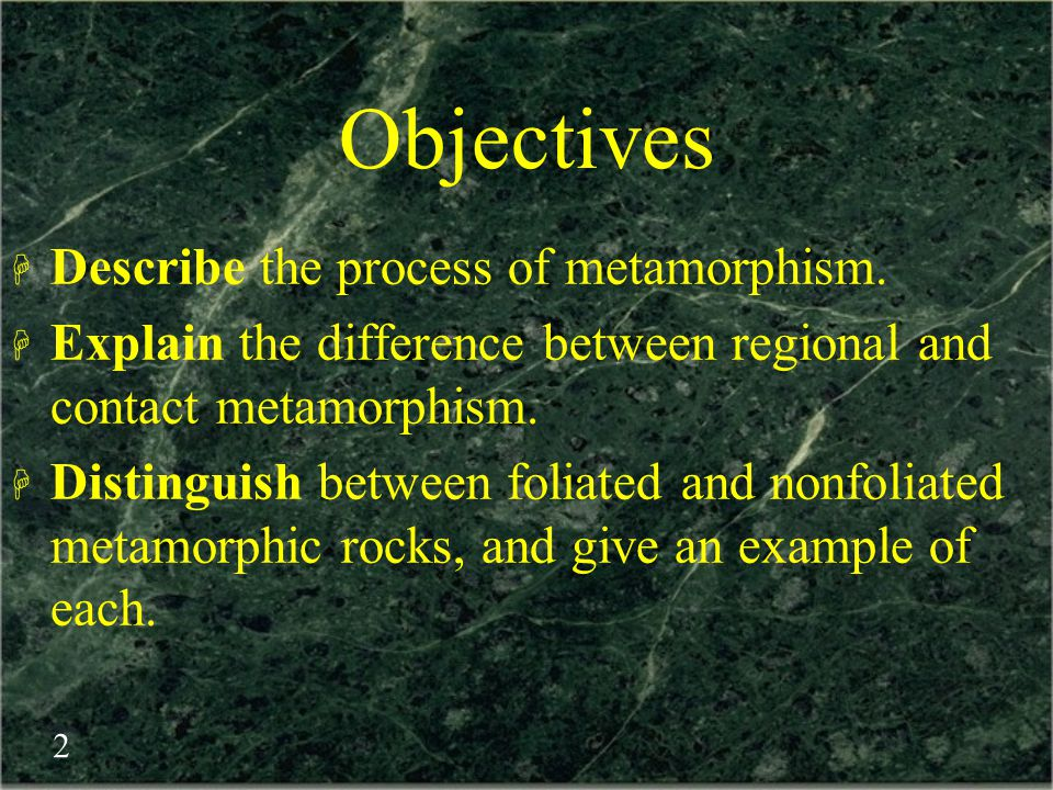 Objectives Describe the process of metamorphism.
