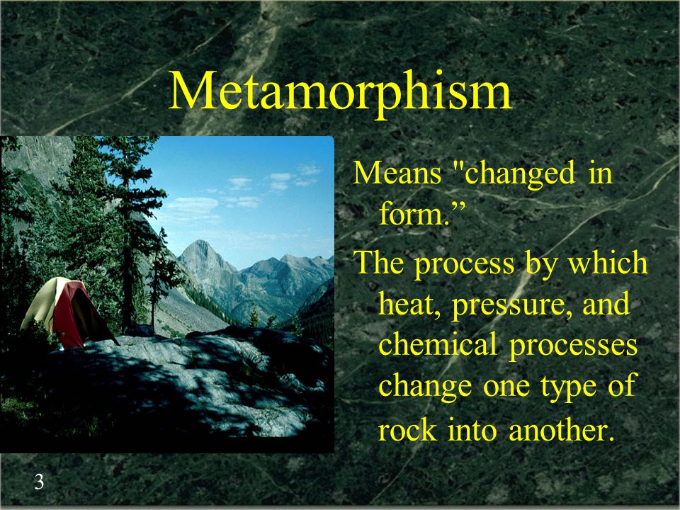 Metamorphism Means changed in form.