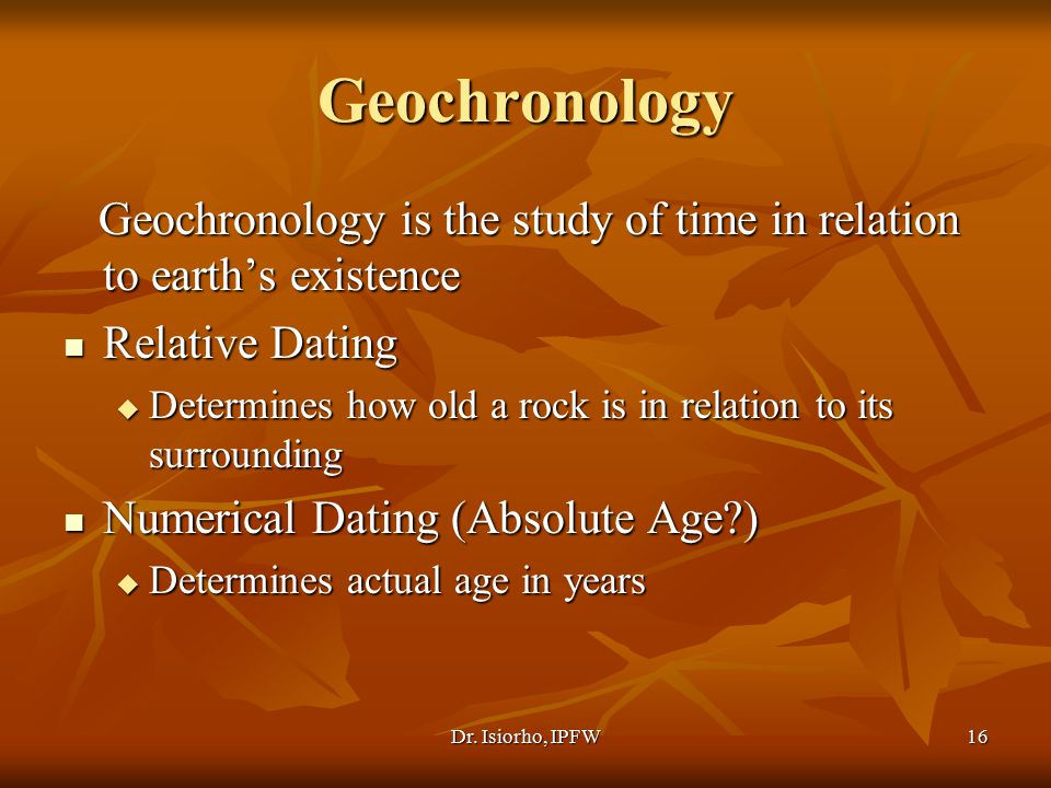 Geochronology Geochronology is the study of time in relation to earth's existence. Relative Dating.
