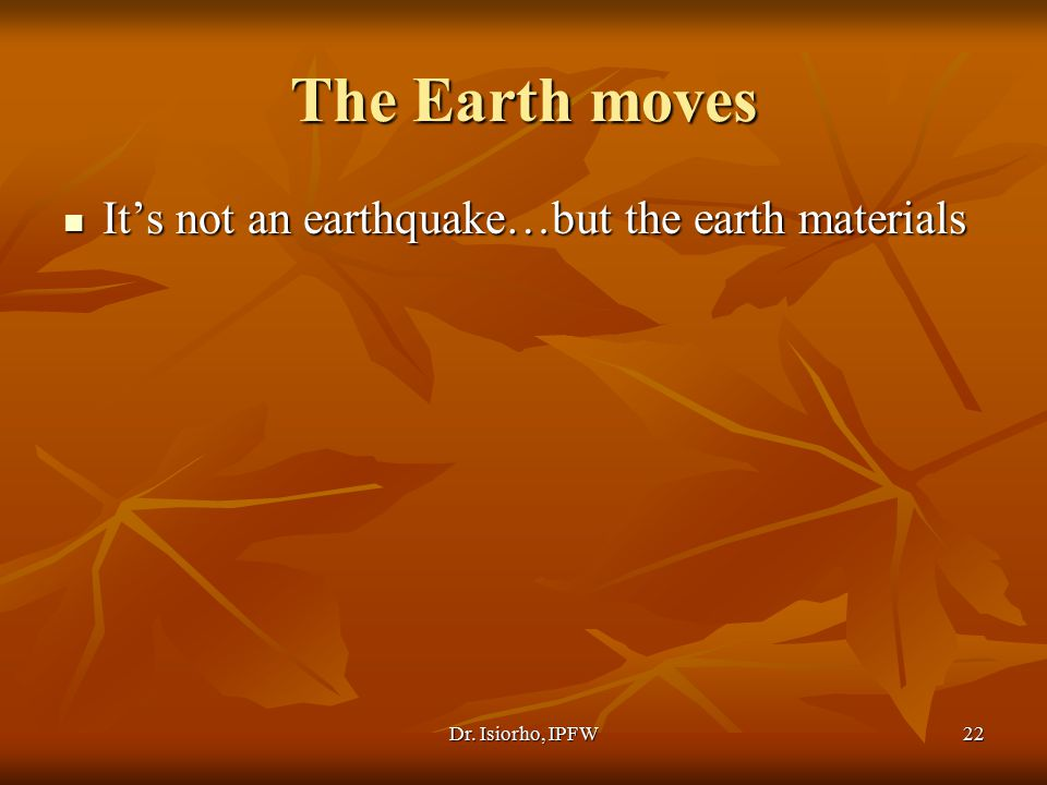 The Earth moves It's not an earthquake…but the earth materials