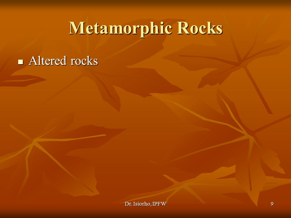 Metamorphic Rocks Altered rocks Dr. Isiorho, IPFW