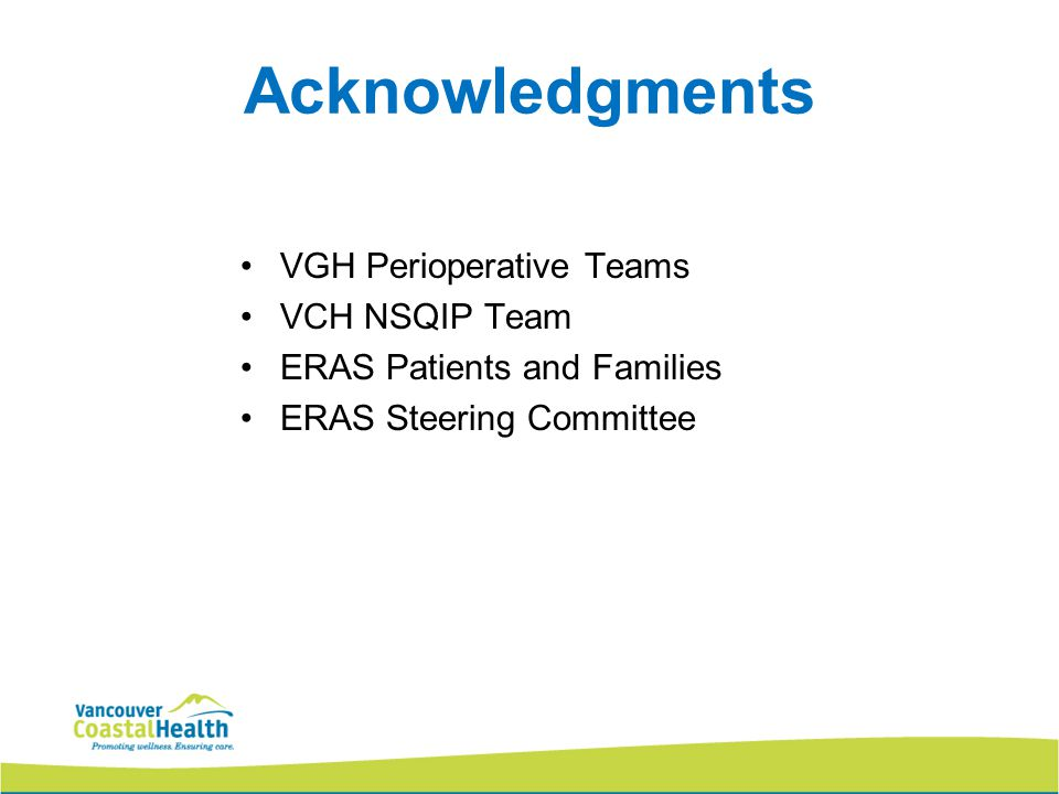 Acknowledgments VGH Perioperative Teams VCH NSQIP Team