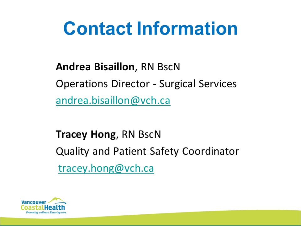Contact Information Andrea Bisaillon, RN BscN. Operations Director - Surgical Services. andrea.bisaillon@vch.ca.