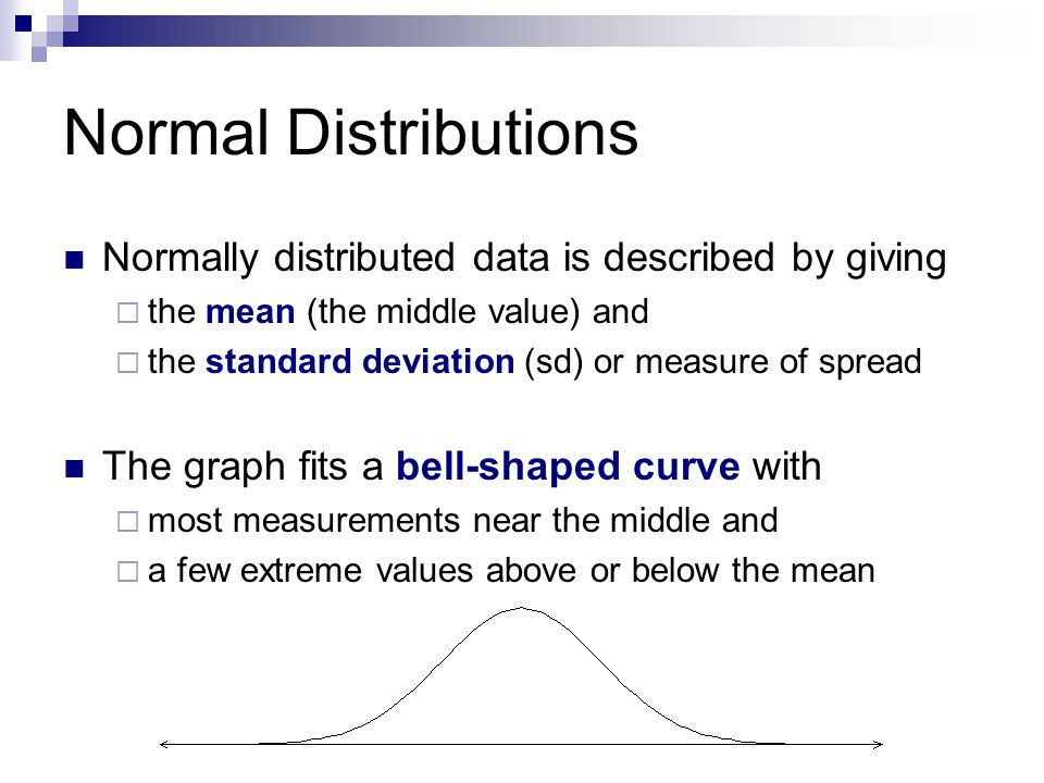 Normal Distributions Normally distributed data is described by giving