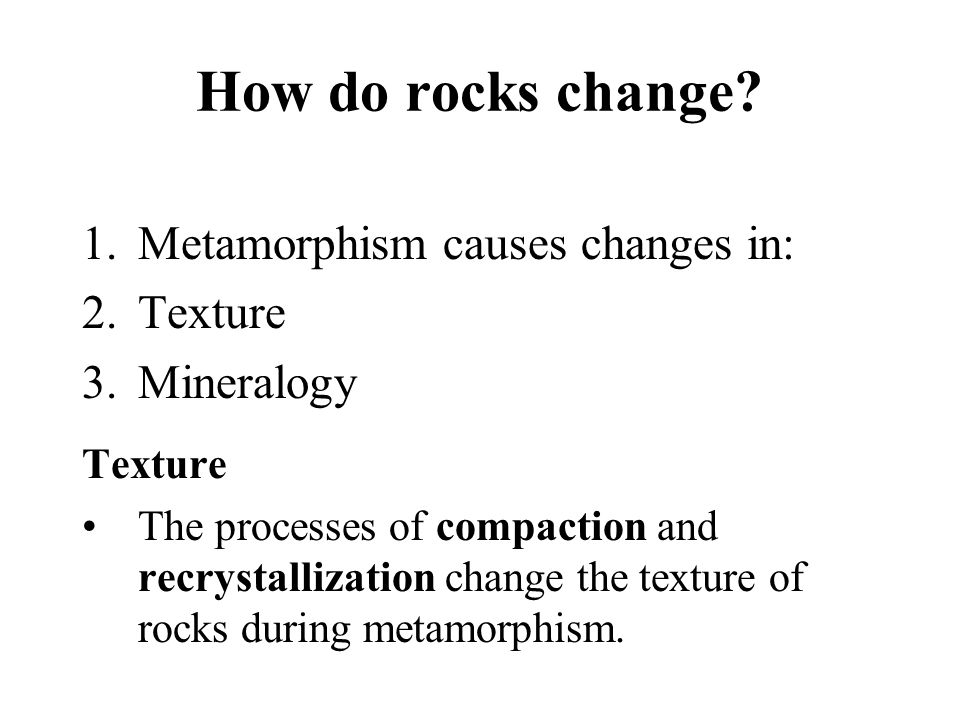 How do rocks change Metamorphism causes changes in: Texture