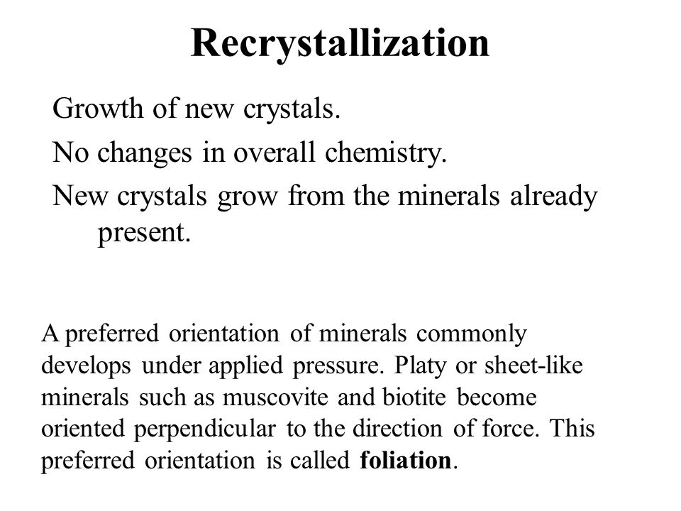 Recrystallization Growth of new crystals.