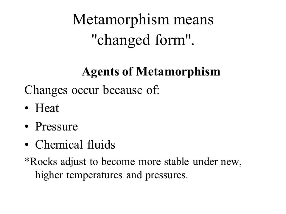 Metamorphism means changed form .