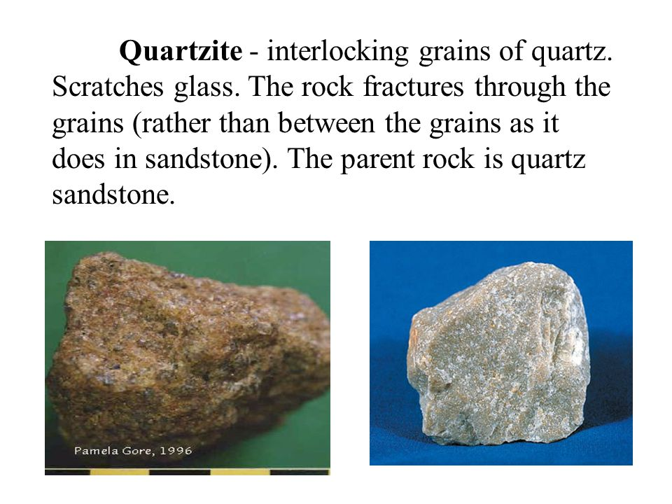 Quartzite - interlocking grains of quartz. Scratches glass