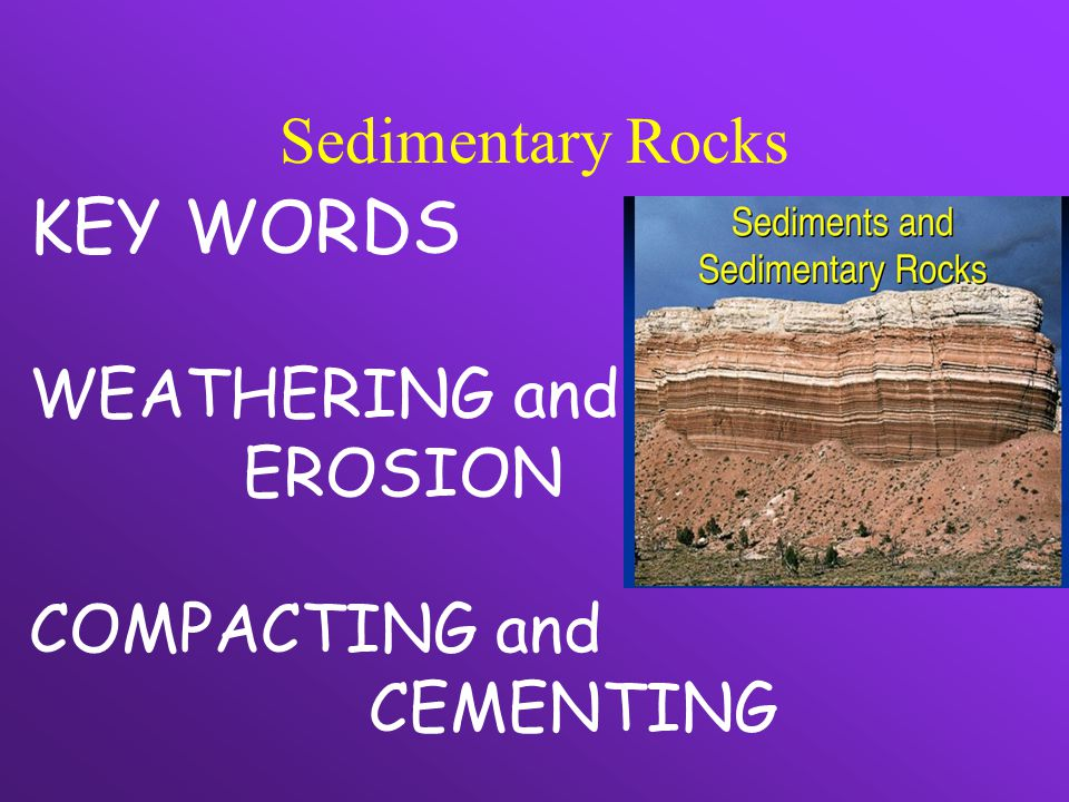 KEY WORDS Sedimentary Rocks WEATHERING and EROSION