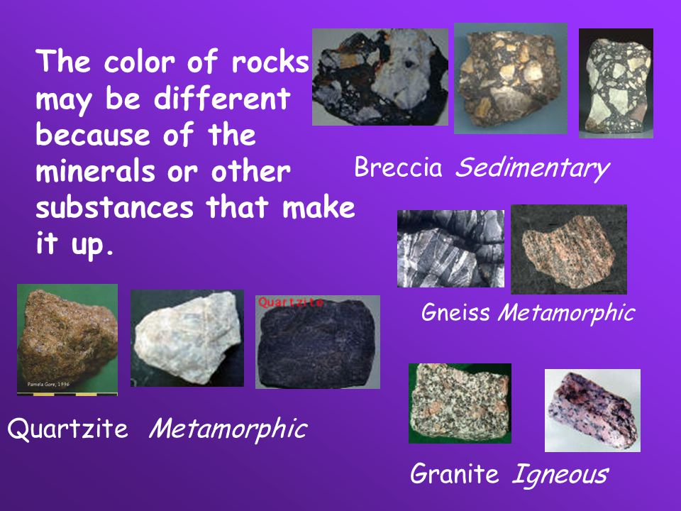 The color of rocks may be different because of the minerals or other substances that make it up.