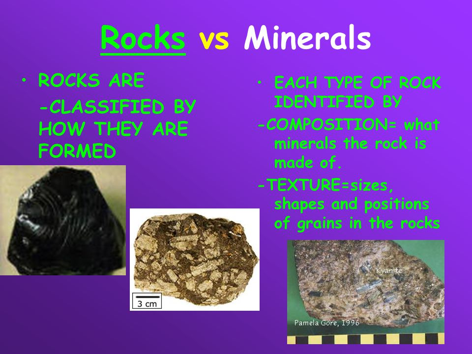 Rocks vs Minerals ROCKS ARE -CLASSIFIED BY HOW THEY ARE FORMED