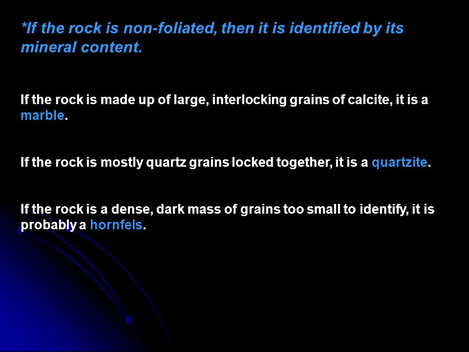 *If the rock is non-foliated, then it is identified by its mineral content.