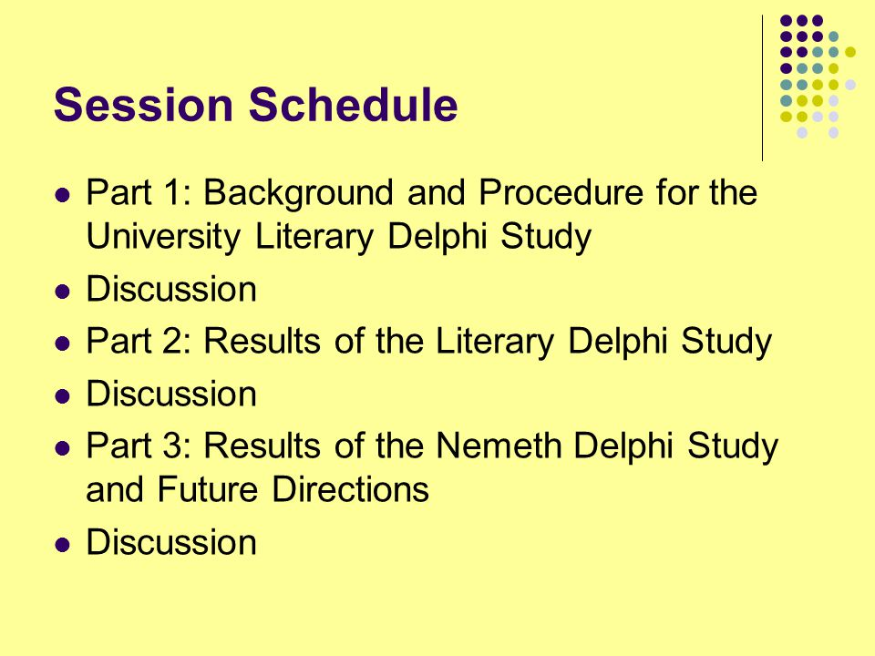 Session Schedule Part 1: Background and Procedure for the University Literary Delphi Study. Discussion.