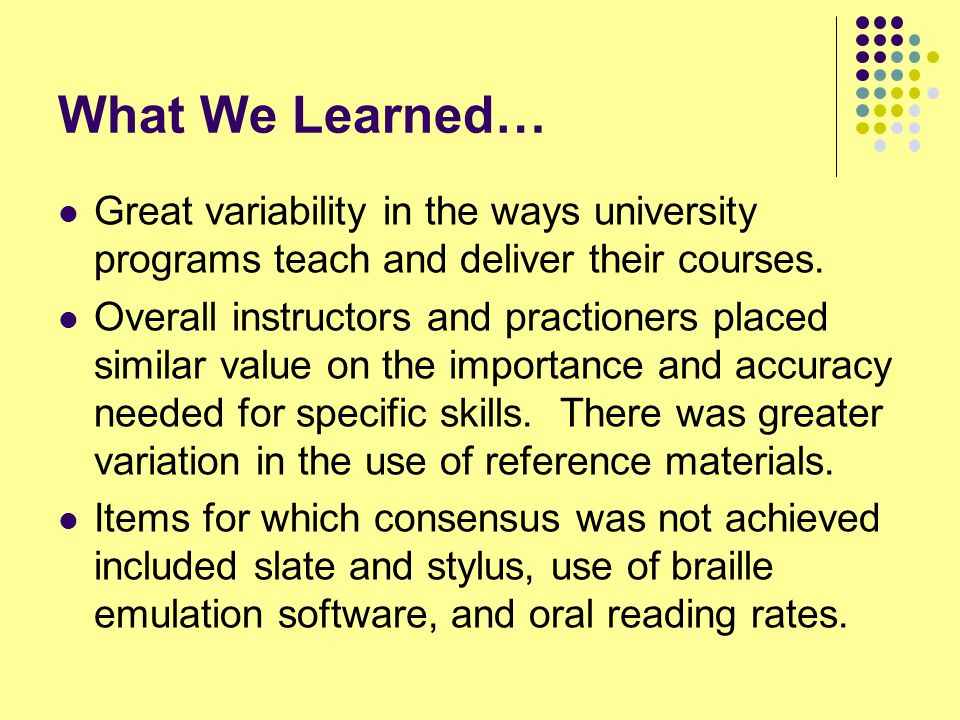 What We Learned… Great variability in the ways university programs teach and deliver their courses.