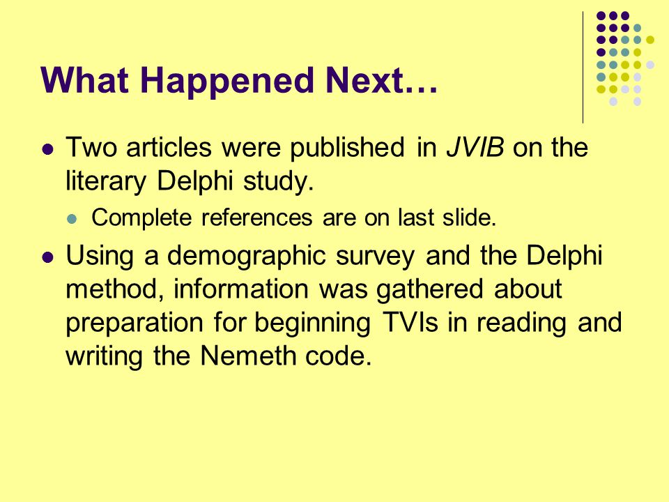 What Happened Next… Two articles were published in JVIB on the literary Delphi study. Complete references are on last slide.
