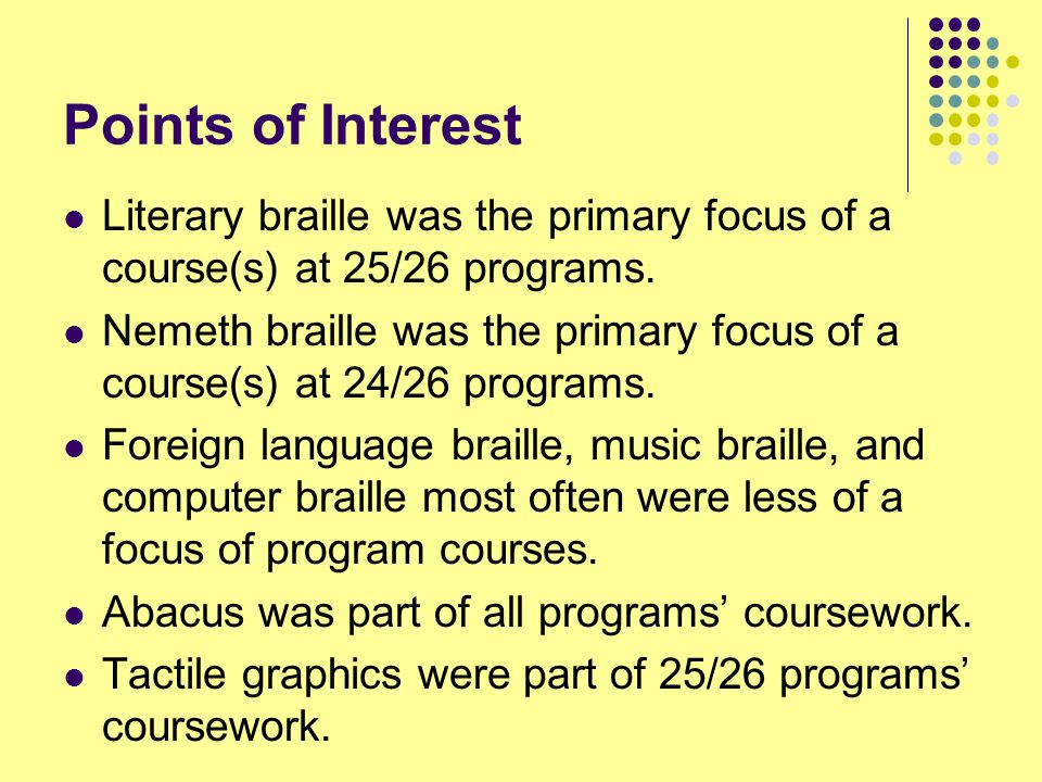 Points of Interest Literary braille was the primary focus of a course(s) at 25/26 programs.