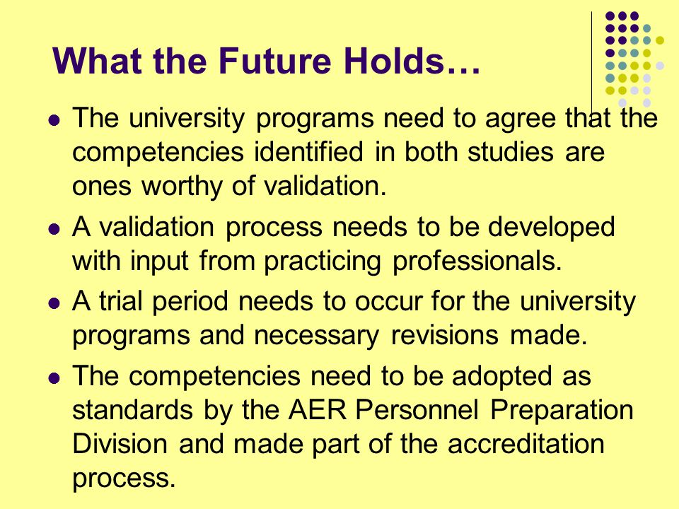 What the Future Holds… The university programs need to agree that the competencies identified in both studies are ones worthy of validation.
