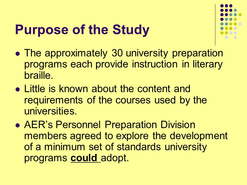 Purpose of the Study The approximately 30 university preparation programs each provide instruction in literary braille.