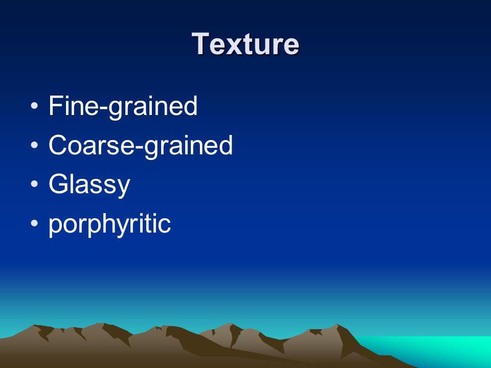 Texture Fine-grained Coarse-grained Glassy porphyritic