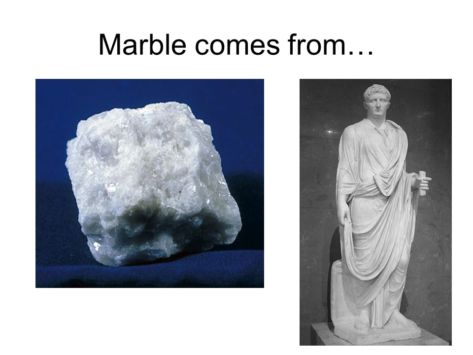 Marble comes from…