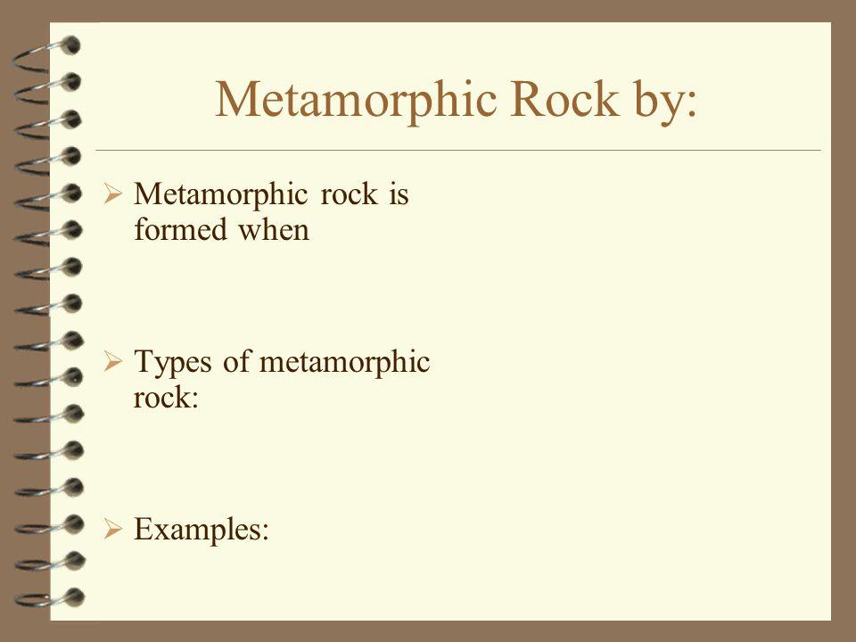 Metamorphic Rock by: Metamorphic rock is formed when
