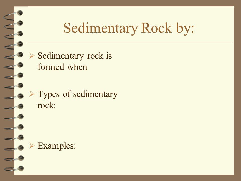 Sedimentary Rock by: Sedimentary rock is formed when