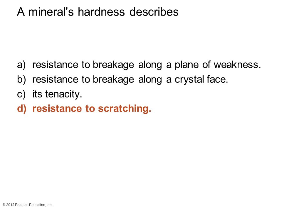 A mineral s hardness describes