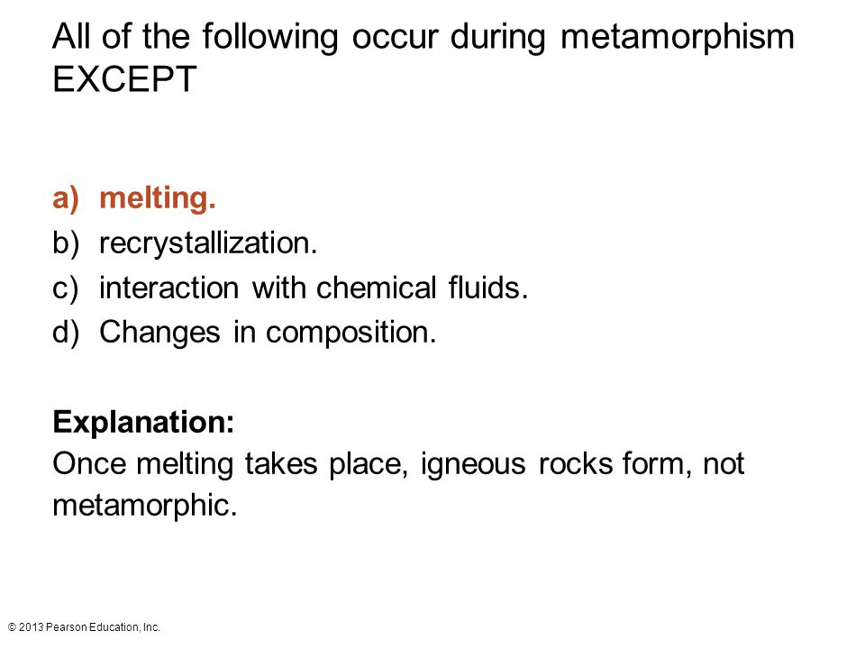 All of the following occur during metamorphism EXCEPT