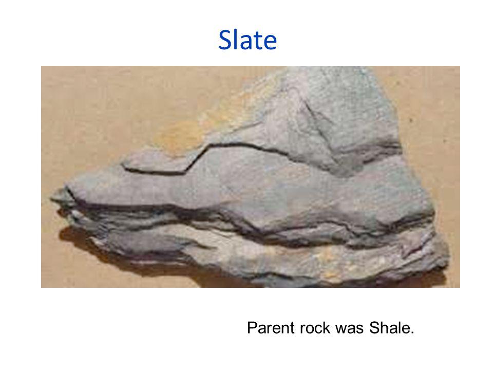 Slate Parent rock was Shale.